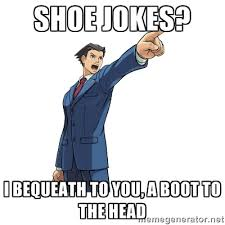 Phoenix Wright Meme Generator - phoenix wright meme a boot to the head by otakusuke on deviantart