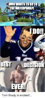 Tom Brady Waterslide Meme - whowantstogoton hewaterparkpi i do best ever tom brady is excited