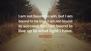 I Am Light Abraham Lincoln Quote U201ci Am Not Bound To Win But I Am Bound To