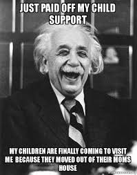 Child Support Meme - just paid off my child support my children are finally coming to