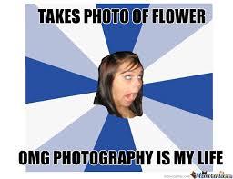 Photography Meme - photography 4 lyfe by aland meme center