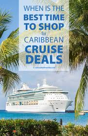 when is the best time to shop for caribbean cruise deals