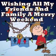 wishing all my friends and family a merry weekend pictures photos
