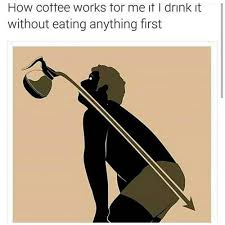 how coffee works for me if i drink it without eating anything first