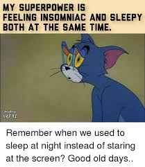 Old Time Meme - my superpower is feeling insomniac and sleepy both at the same time