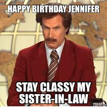 Happy Birthday Sister Meme - happy birthday jennifer stay classy my sister in law sisters
