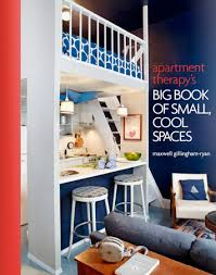 apartment therapy u0027s big book of small cool spaces cool hunting