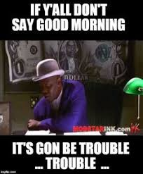 Good Morning Meme Pics - ester rolled good morning meme funny memes pinterest meme