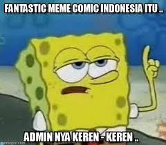 Meme Spongebob Indonesia - fantastic meme comic indonesia itu on memegen