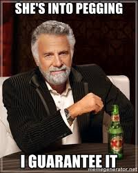 Pegging Meme - she s into pegging i guarantee it dos equis man meme generator