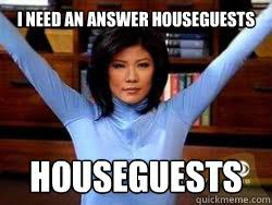 Julie Meme - i need an answer houseguests houseguests angry julie chen