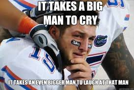 Funny Cing Meme - it takes a big man to cry it takes an even bigger man to laugh at