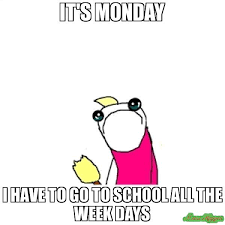 All The X Meme - it s monday i have to go to school all the week days meme sad x