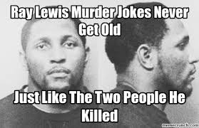 Ray Lewis Memes - lewis murder jokes never get old