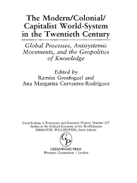 the modern colonial capitalist world system in the twentieth ramon
