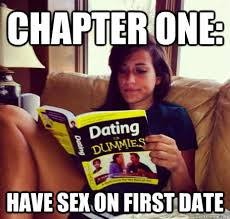 Date Meme - chapter one have sex on first date dating dummy quickmeme