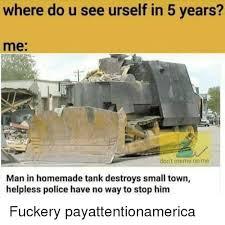Bulldozer Meme - 25 best memes about helpless helpless memes