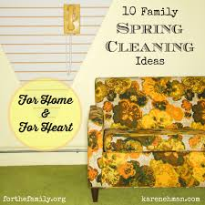 springcleaning 10 family spring cleaning ideas for home u0026 for heart for the