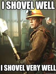 Shovel Meme - i shovel well i shovel very well the shoveler quickmeme