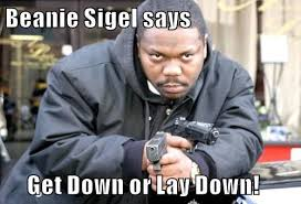 Get Down Meme - beanie sigel says get down or lay down memes and internet