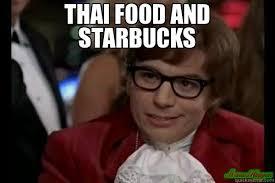 Thai Food Meme - thai food and starbucks i too like to live dangerously memes