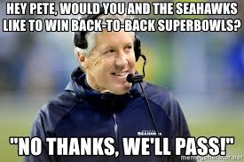 Seahawks Win Meme - hey pete would you and the seahawks like to win back to back