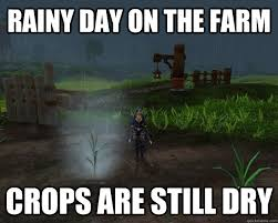 Rainy Day Meme - rainy day on the farm crops are still dry misc quickmeme