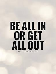 be all in or get all out picture quotes