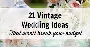 wedding ideas on a budget 21 vintage wedding ideas