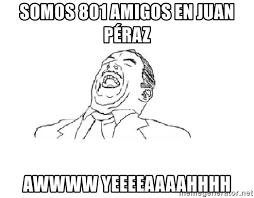 Yeeeeaaaahhhh Meme - somos 801 amigos en juan péraz awwww yeeeeaaaahhhh aw yeah meme