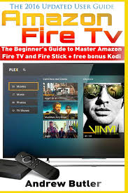 amazon fire tv the beginner u0027s guide to master amazon fire tv and