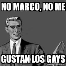 Marco Meme - meme correction guy no marco no me gustan los gays 5187808