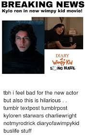 Wimpy Meme - breaking news kylo ren in new wimpy kid movie the starwarsdaily