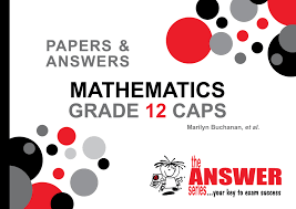 grade 12 mathematics papers u0026 answers caps the answer series