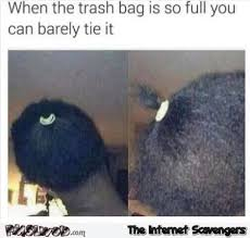 Tie Meme - when you can barely tie the trash bag funny meme pmslweb