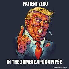 Zombie Apocalypse Meme - patient zero in the zombie apocalypse trump zombie make a meme
