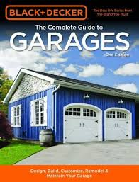 black u0026 decker the complete guide to garages 2nd edition design