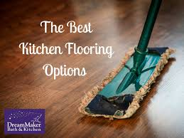 Best Kitchen Flooring by The Best Kitchen Flooring Options For Your Kitchen Remodeling