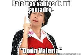 Valeria Meme - palabras sabias de mi comadre doa valeria meme de doña lucha