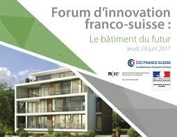 chambre franco suisse bâle forum de l innovation franco suisse le bâtiment du futur
