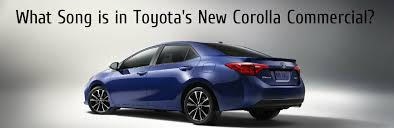 toyota corolla commercial song is in the 2017 toyota corolla commercial