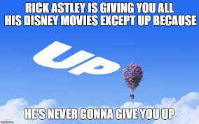 Never Gonna Give You Up Meme - rick astley and his disney movies imgflip