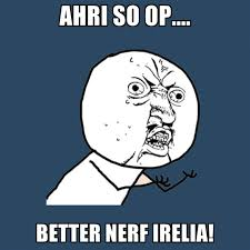 Better Nerf Irelia Meme - ahri so op better nerf irelia create meme