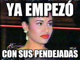 Selena Memes - selena quintanilla ya empez祿 on memegen