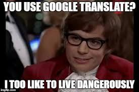 Translate Meme - is there no good alternative to google translate out there imgflip