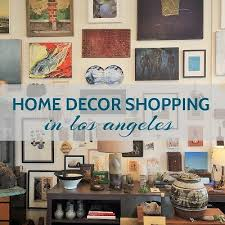 los angeles home decor home decor shopping los angeles arts and homes by anna hackathorn
