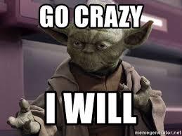 Meme Generator Yoda - go crazy i will master yoda mpp meme generator