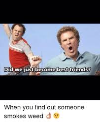 Did We Just Become Best Friends Meme - did we just become best friends when you find out someone smokes