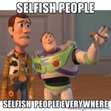 Selfish Meme - selfish memes image memes at relatably com