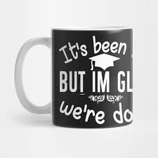 graduation mug it s been but glad we re done graduation glad mug teepublic